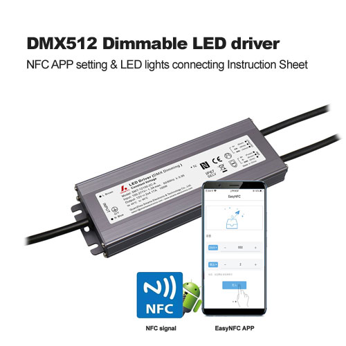 DMX512 Dimmable LED driver NFC APP setting & LED lights connecting Instruction Sheet
