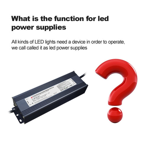 What is the function for led power supplies?