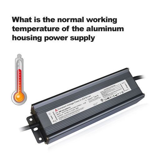 What is the normal working temperature of the aluminum housing power supply?